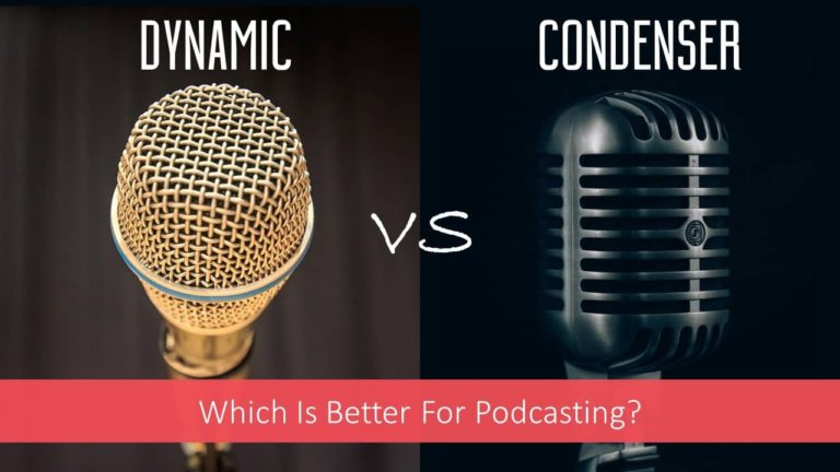 Dynamic Or Condenser Microphone: Which Is Better For Podcasting?