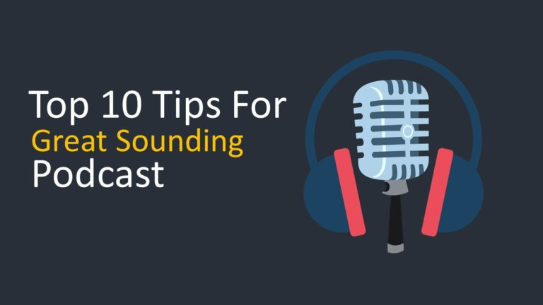 Top 10 Tips For Great Sounding Podcast