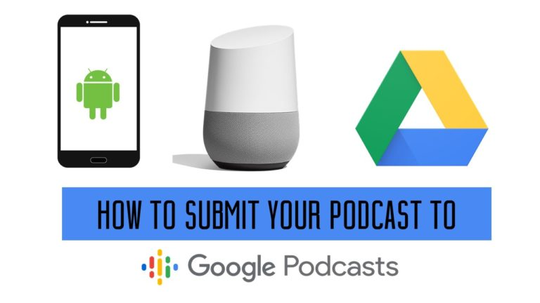 How to Submit Your podcast to Google Podcasts: The step-by-step guide